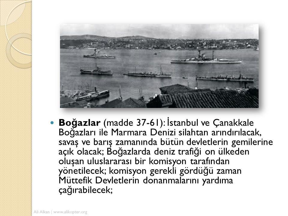 Boğazlar (madde 37-61): İstanbul ve Çanakkale Boğazları ile Marmara Denizi silahtan arındırılacak, savaş ve barış zamanında bütün devletlerin gemilerine açık olacak; Boğazlarda deniz trafiği on ülkeden oluşan uluslararası bir komisyon tarafından yönetilecek; komisyon gerekli gördüğü zaman Müttefik Devletlerin donanmalarını yardıma çağırabilecek;