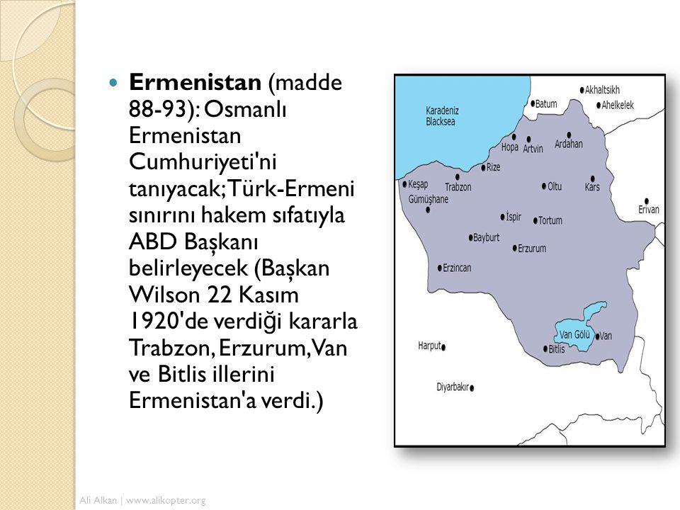Ermenistan (madde 88-93): Osmanlı Ermenistan Cumhuriyeti ni tanıyacak; Türk-Ermeni sınırını hakem sıfatıyla ABD Başkanı belirleyecek (Başkan Wilson 22 Kasım 1920 de verdiği kararla Trabzon, Erzurum, Van ve Bitlis illerini Ermenistan a verdi.)
