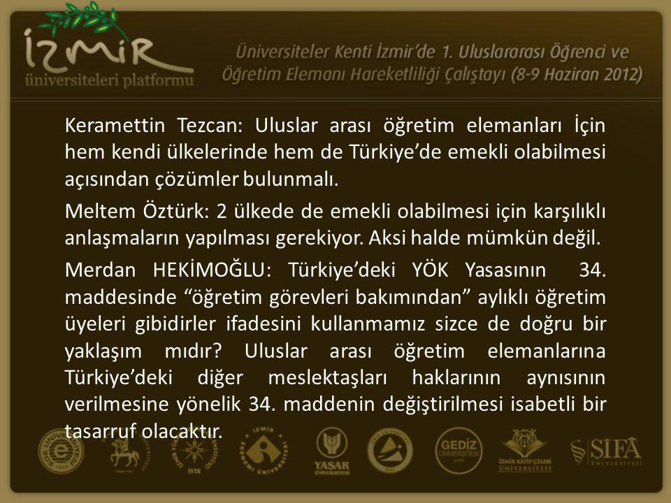 Keramettin Tezcan: Uluslar arası öğretim elemanları İçin hem kendi ülkelerinde hem de Türkiye'de emekli olabilmesi açısından çözümler bulunmalı.