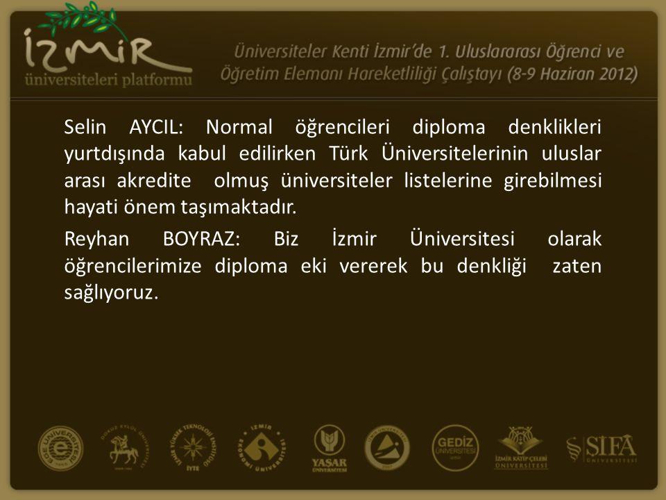 Selin AYCIL: Normal öğrencileri diploma denklikleri yurtdışında kabul edilirken Türk Üniversitelerinin uluslar arası akredite olmuş üniversiteler listelerine girebilmesi hayati önem taşımaktadır.