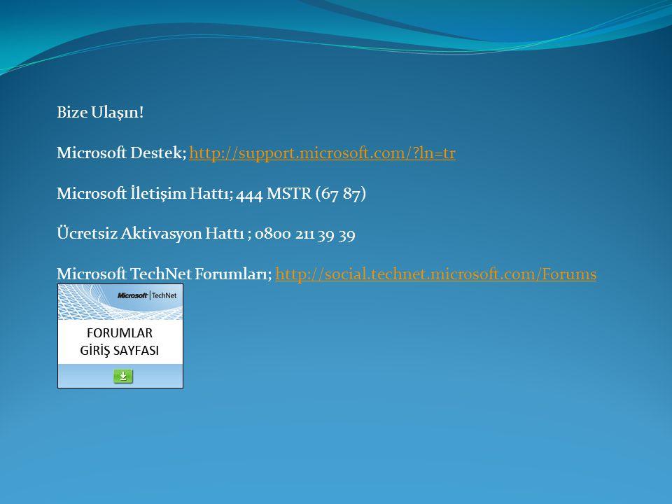 Bize Ulaşın! Microsoft Destek; http://support.microsoft.com/ ln=tr. Microsoft İletişim Hattı; 444 MSTR (67 87)