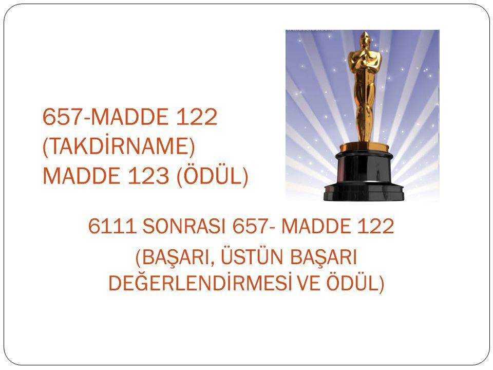 657-MADDE 122 (TAKDİRNAME) MADDE 123 (ÖDÜL)