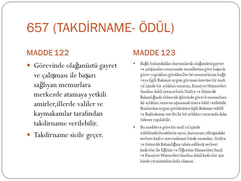 657 (TAKDİRNAME- ÖDÜL) MADDE 122 MADDE 123