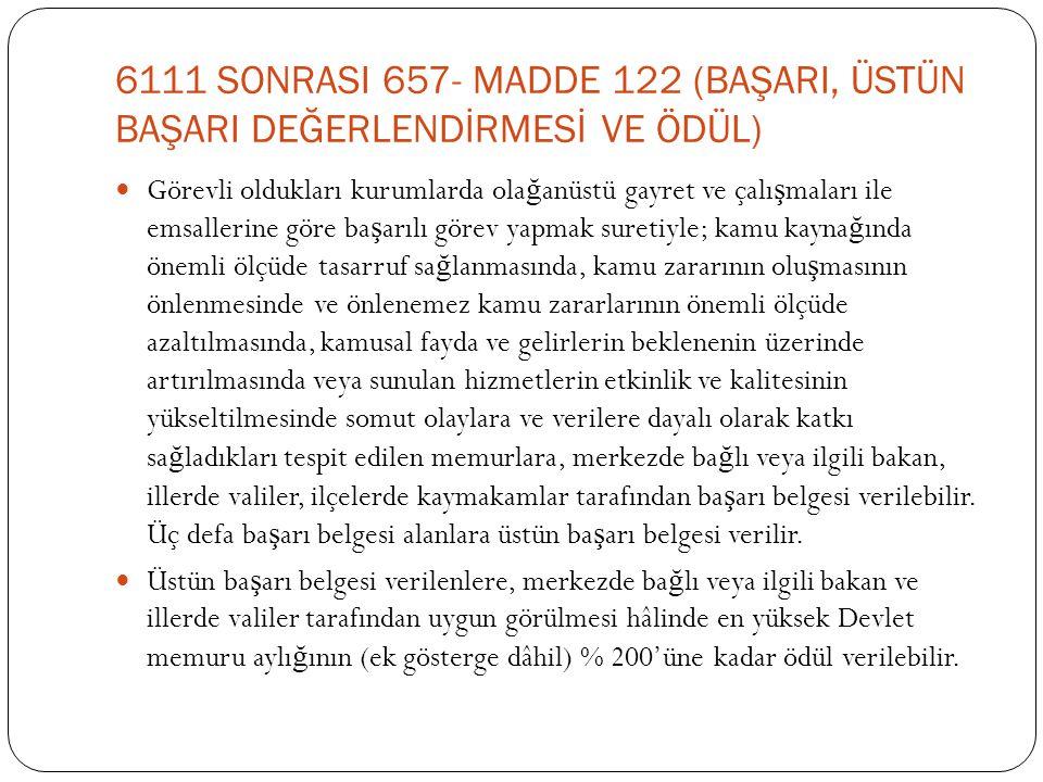 6111 SONRASI 657- MADDE 122 (BAŞARI, ÜSTÜN BAŞARI DEĞERLENDİRMESİ VE ÖDÜL)