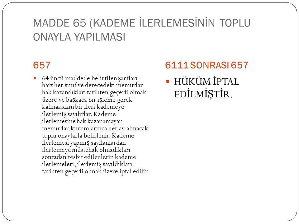 MADDE 65 (KADEME İLERLEMESİNİN TOPLU ONAYLA YAPILMASI