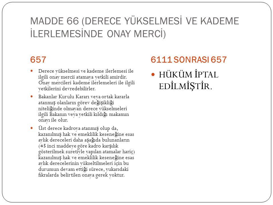 MADDE 66 (DERECE YÜKSELMESİ VE KADEME İLERLEMESİNDE ONAY MERCİ)