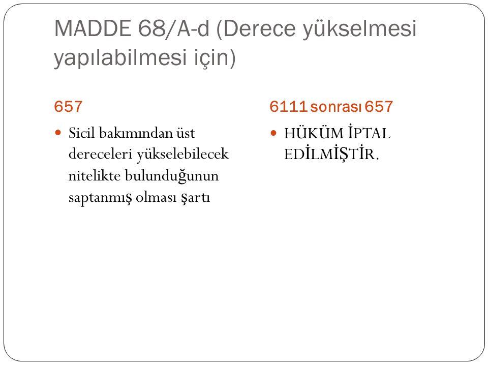 MADDE 68/A-d (Derece yükselmesi yapılabilmesi için)