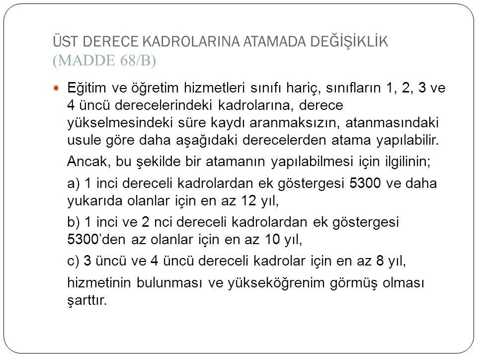 ÜST DERECE KADROLARINA ATAMADA DEĞİŞİKLİK (MADDE 68/B)