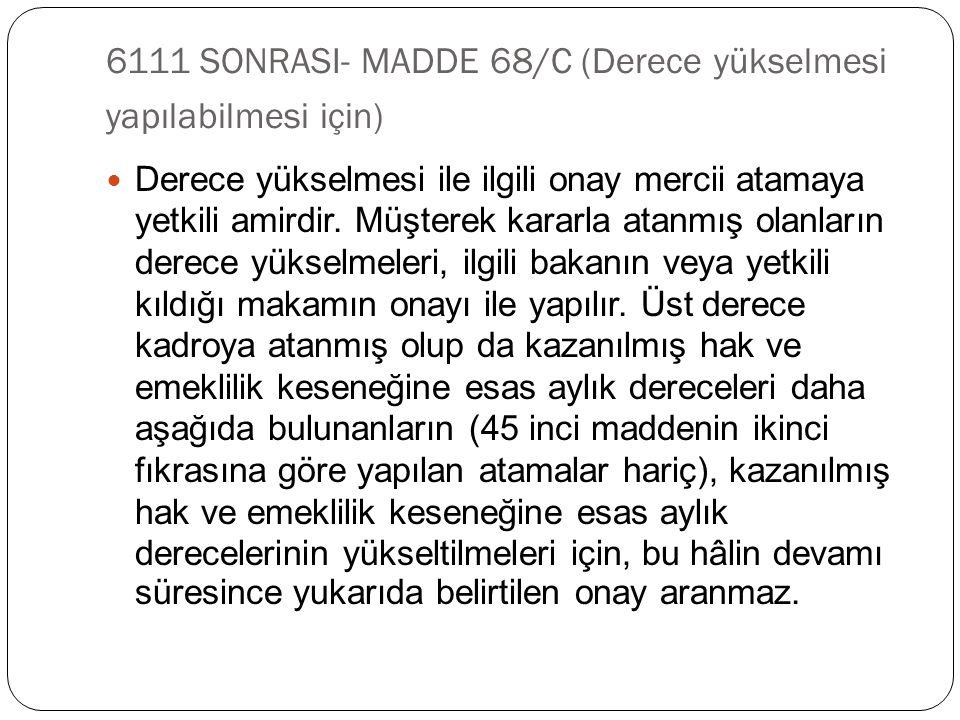 6111 SONRASI- MADDE 68/C (Derece yükselmesi yapılabilmesi için)