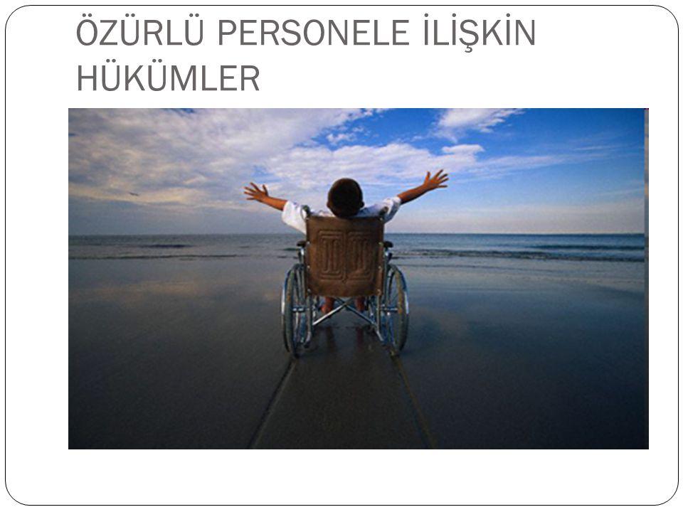 ÖZÜRLÜ PERSONELE İLİŞKİN HÜKÜMLER