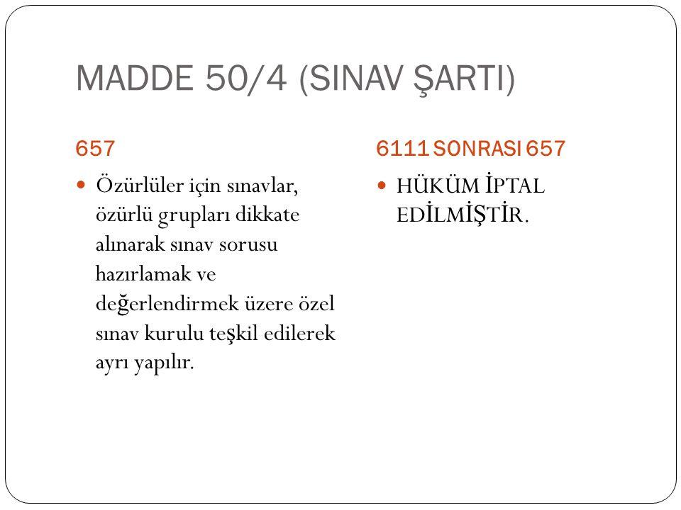 MADDE 50/4 (SINAV ŞARTI) 657. 6111 SONRASI 657.
