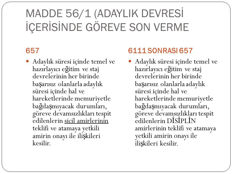 MADDE 56/1 (ADAYLIK DEVRESİ İÇERİSİNDE GÖREVE SON VERME