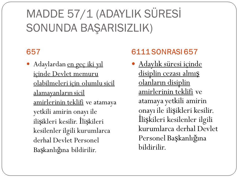 MADDE 57/1 (ADAYLIK SÜRESİ SONUNDA BAŞARISIZLIK)