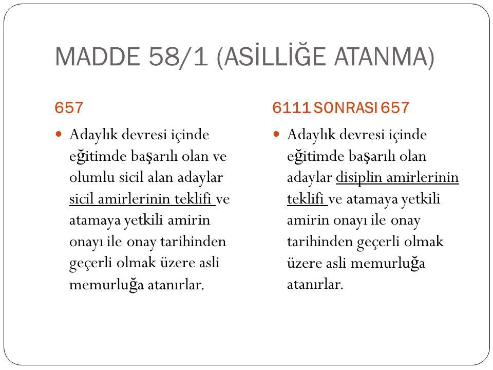 MADDE 58/1 (ASİLLİĞE ATANMA)
