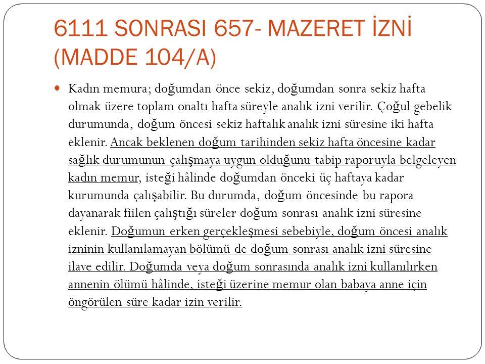 6111 SONRASI 657- MAZERET İZNİ (MADDE 104/A)