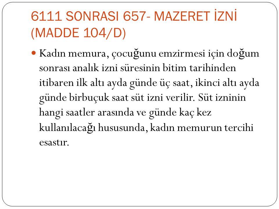 6111 SONRASI 657- MAZERET İZNİ (MADDE 104/D)