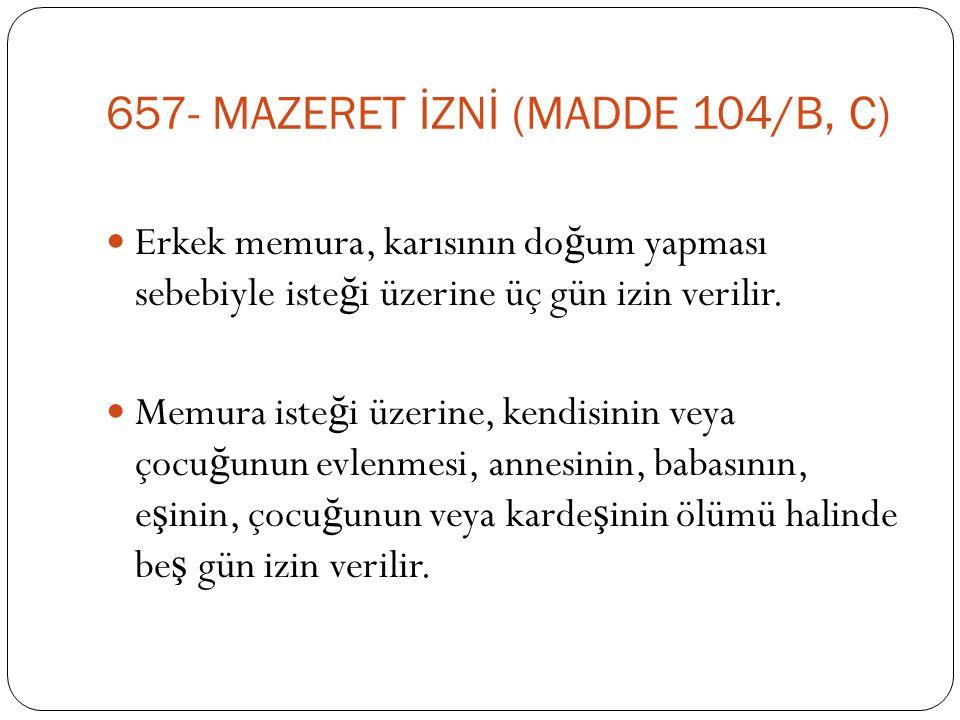 657- MAZERET İZNİ (MADDE 104/B, C)