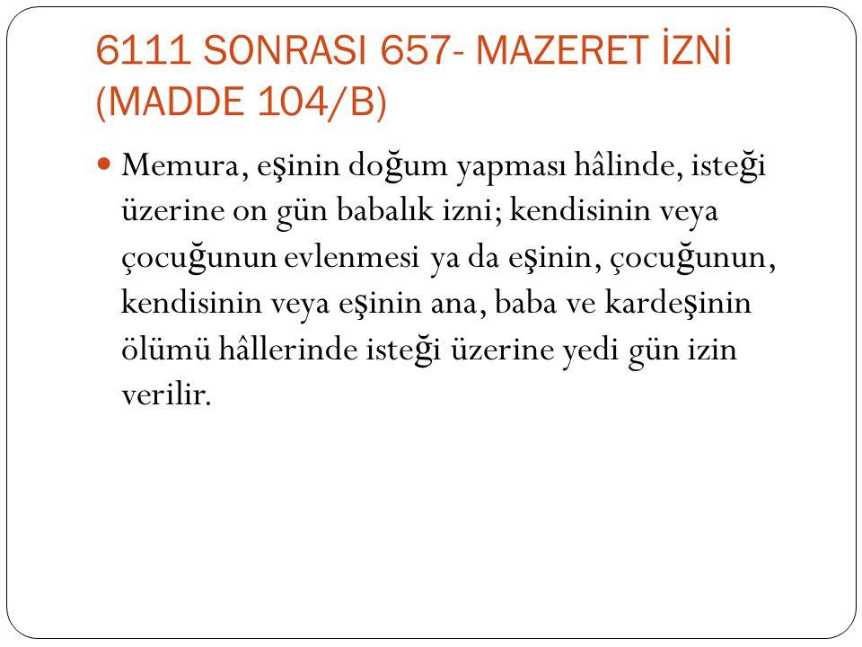 6111 SONRASI 657- MAZERET İZNİ (MADDE 104/B)
