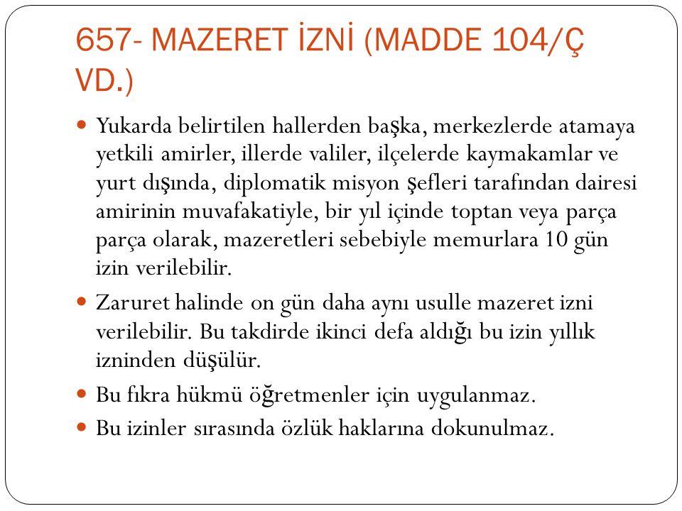 657- MAZERET İZNİ (MADDE 104/Ç VD.)
