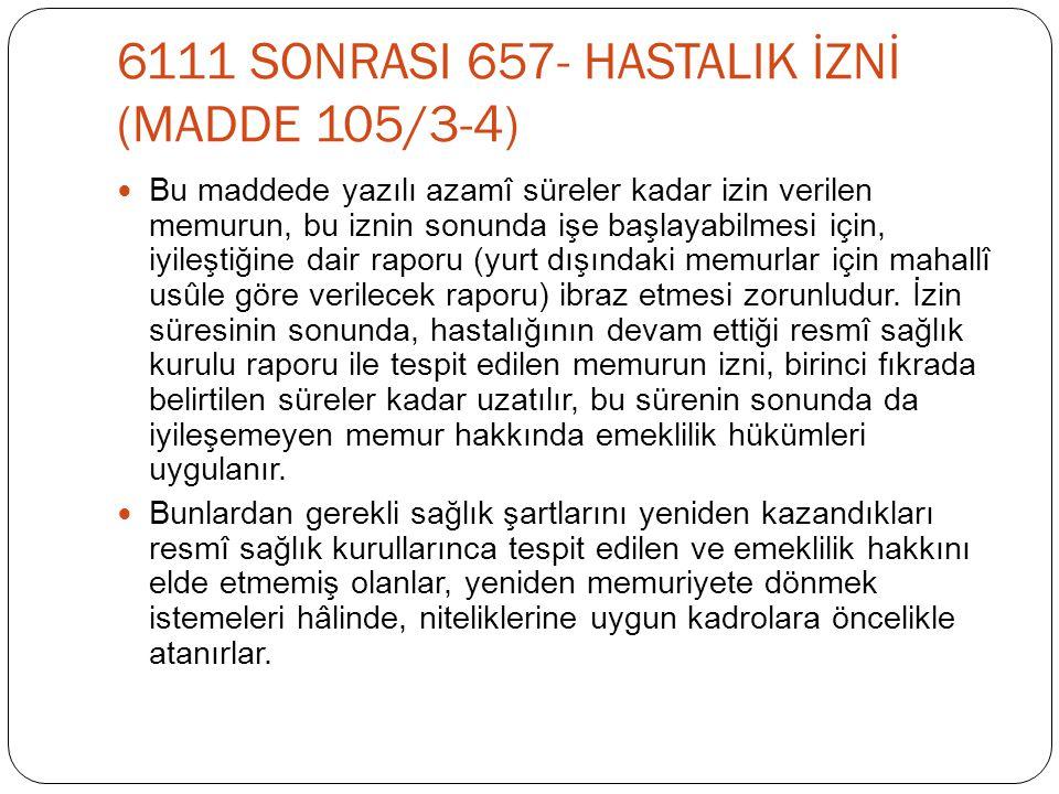 6111 SONRASI 657- HASTALIK İZNİ (MADDE 105/3-4)