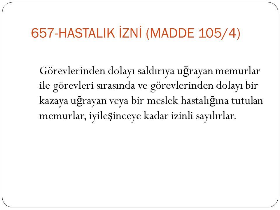 657-HASTALIK İZNİ (MADDE 105/4)
