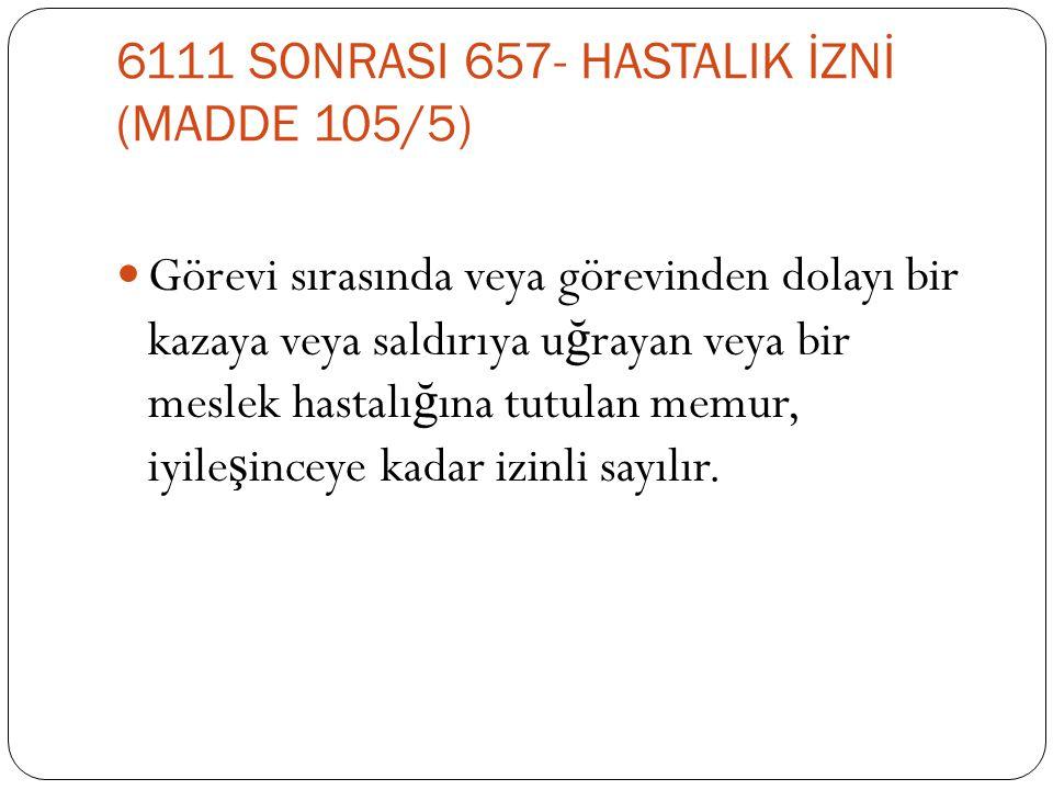 6111 SONRASI 657- HASTALIK İZNİ (MADDE 105/5)