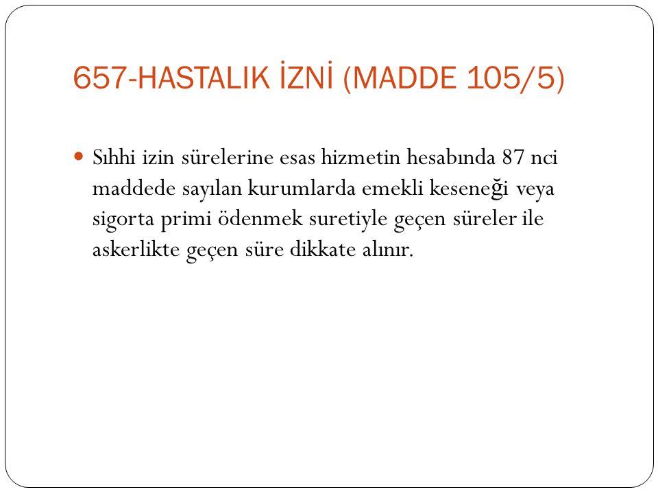 657-HASTALIK İZNİ (MADDE 105/5)