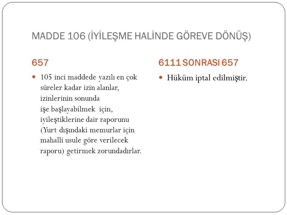 MADDE 106 (İYİLEŞME HALİNDE GÖREVE DÖNÜŞ)