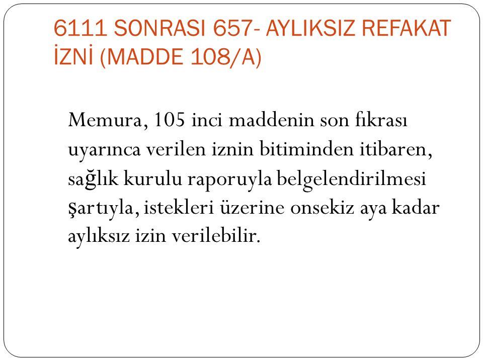 6111 SONRASI 657- AYLIKSIZ REFAKAT İZNİ (MADDE 108/A)