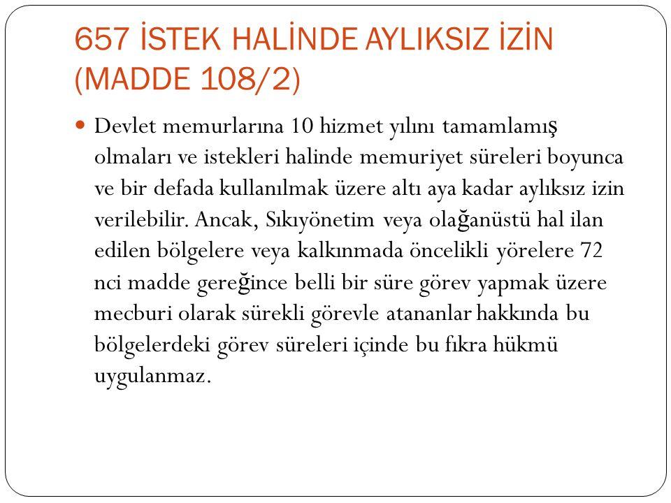 657 İSTEK HALİNDE AYLIKSIZ İZİN (MADDE 108/2)