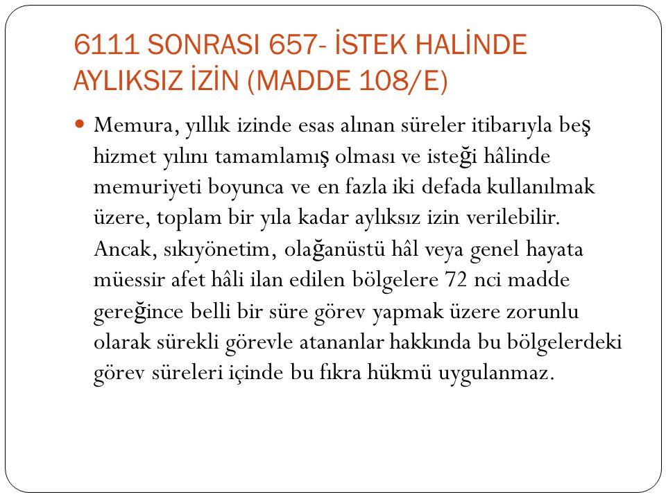 6111 SONRASI 657- İSTEK HALİNDE AYLIKSIZ İZİN (MADDE 108/E)