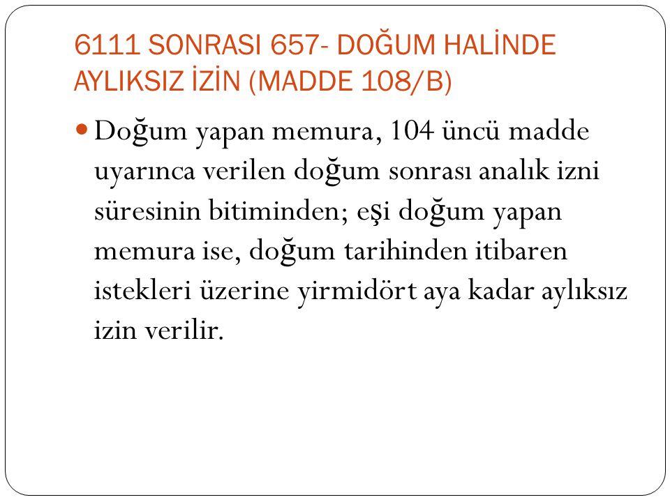 6111 SONRASI 657- DOĞUM HALİNDE AYLIKSIZ İZİN (MADDE 108/B)