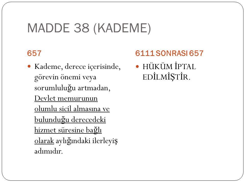 MADDE 38 (KADEME) 657. 6111 SONRASI 657.