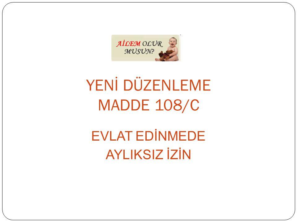 YENİ DÜZENLEME MADDE 108/C