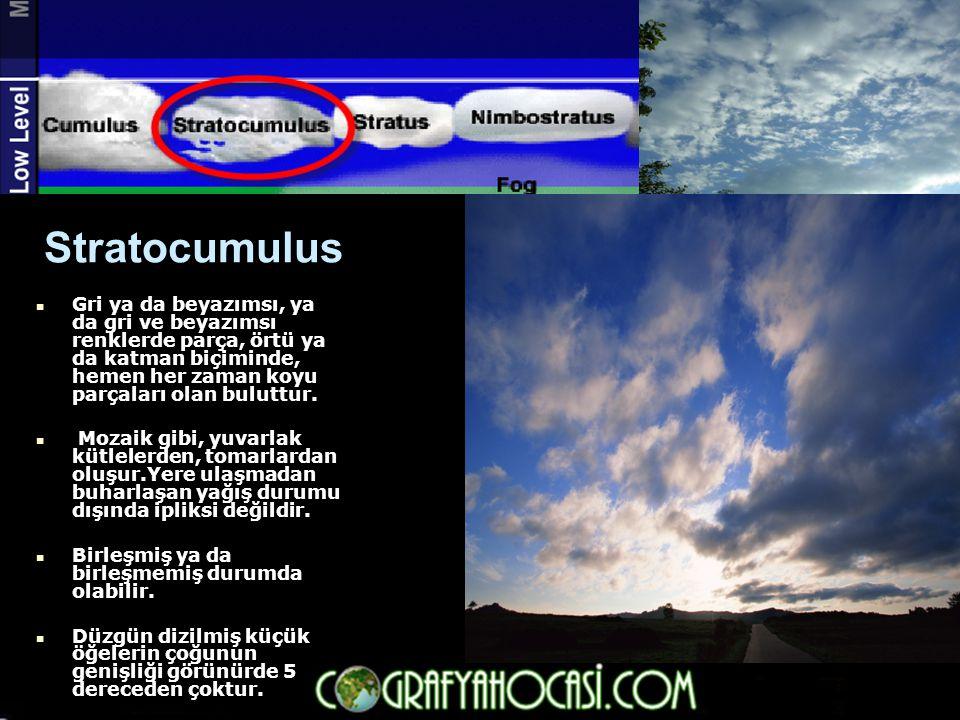 Stratocumulus Gri ya da beyazımsı, ya da gri ve beyazımsı renklerde parça, örtü ya da katman biçiminde, hemen her zaman koyu parçaları olan buluttur.