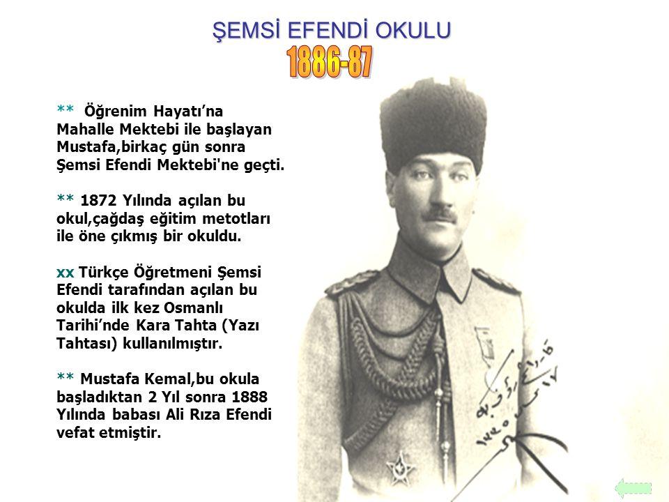 ŞEMSİ EFENDİ OKULU 1886-87. ** Öğrenim Hayatı'na Mahalle Mektebi ile başlayan Mustafa,birkaç gün sonra Şemsi Efendi Mektebi ne geçti.