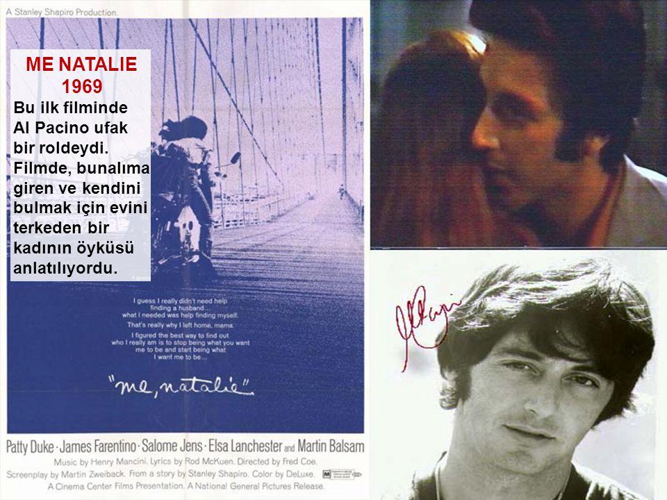 ME NATALIE 1969 Bu ilk filminde Al Pacino ufak bir roldeydi.