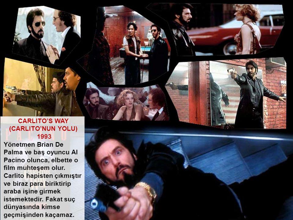 CARLITO'S WAY (CARLITO'NUN YOLU) 1993. Yönetmen Brian De Palma ve baş oyuncu Al Pacino olunca, elbette o film muhteşem olur.