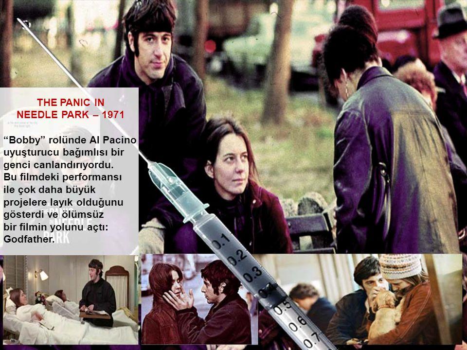 THE PANIC IN NEEDLE PARK – 1971. Bobby rolünde Al Pacino. uyuşturucu bağımlısı bir. genci canlandırıyordu.