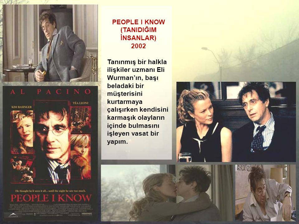 PEOPLE I KNOW (TANIDIĞIM İNSANLAR) 2002.