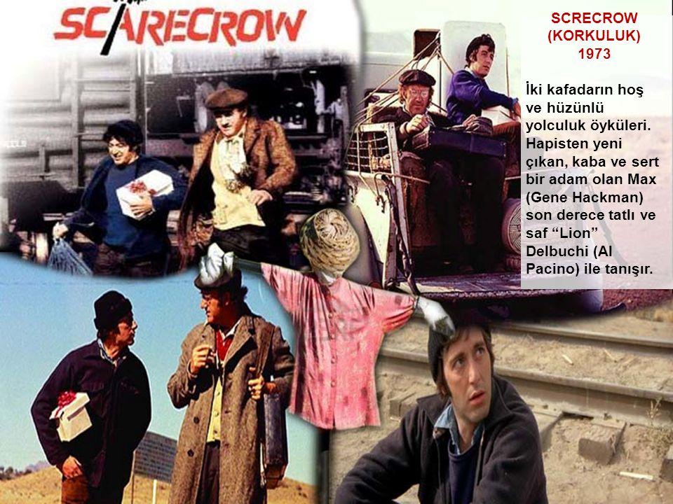 SCRECROW (KORKULUK) 1973. İki kafadarın hoş ve hüzünlü yolculuk öyküleri. Hapisten yeni çıkan, kaba ve sert bir adam olan Max.