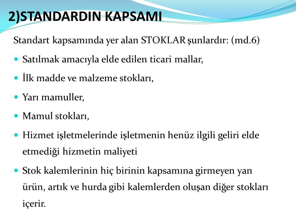 2)STANDARDIN KAPSAMI Standart kapsamında yer alan STOKLAR şunlardır: (md.6) Satılmak amacıyla elde edilen ticari mallar,