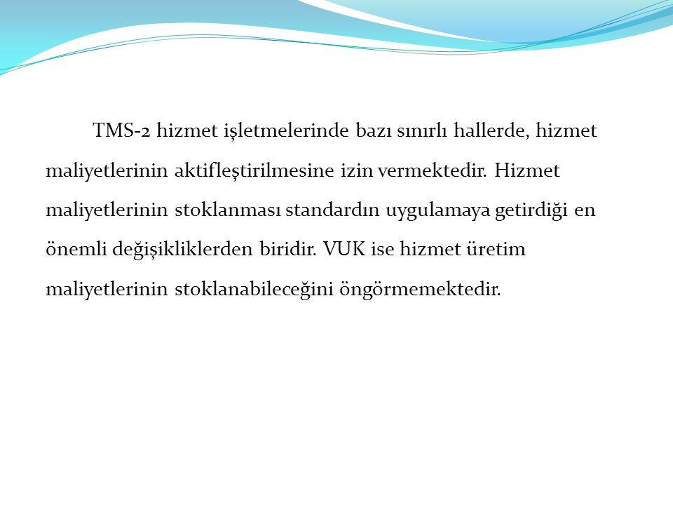 TMS-2 hizmet işletmelerinde bazı sınırlı hallerde, hizmet maliyetlerinin aktifleştirilmesine izin vermektedir.