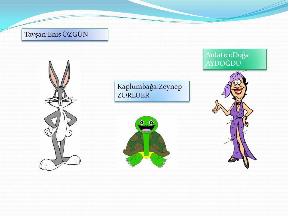Tavşan:Enis ÖZGÜN Anlatıcı:Doğa AYDOĞDU Kaplumbağa:Zeynep ZORLUER