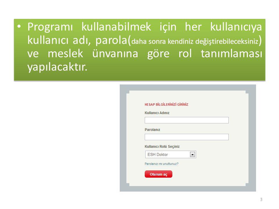 Programı kullanabilmek için her kullanıcıya kullanıcı adı, parola(daha sonra kendiniz değiştirebileceksiniz) ve meslek ünvanına göre rol tanımlaması yapılacaktır.