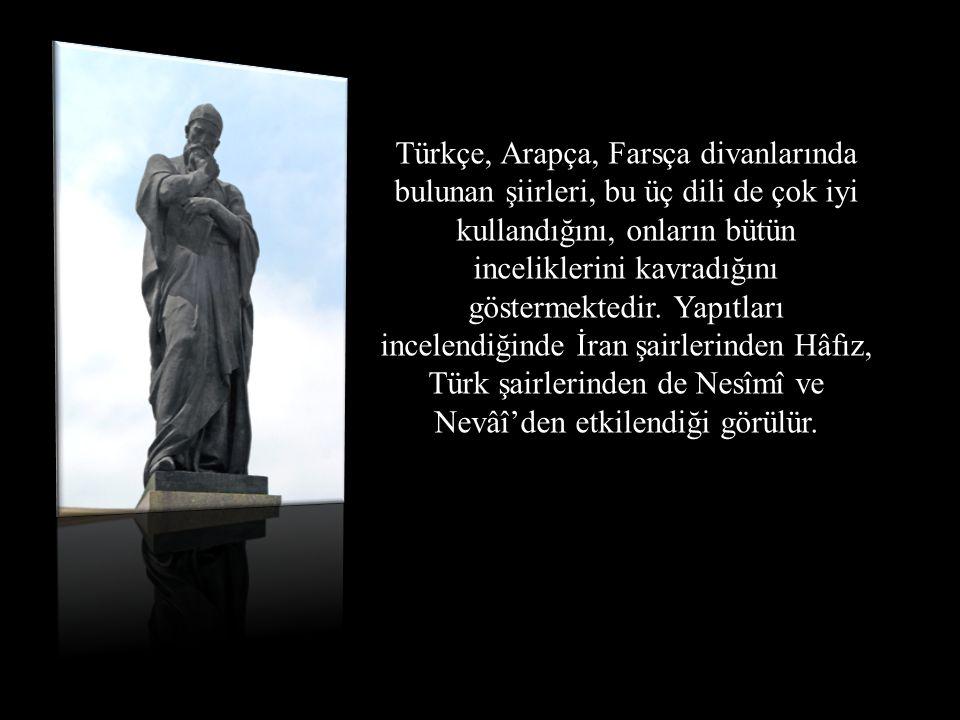 Türkçe, Arapça, Farsça divanlarında bulunan şiirleri, bu üç dili de çok iyi kullandığını, onların bütün inceliklerini kavradığını göstermektedir.