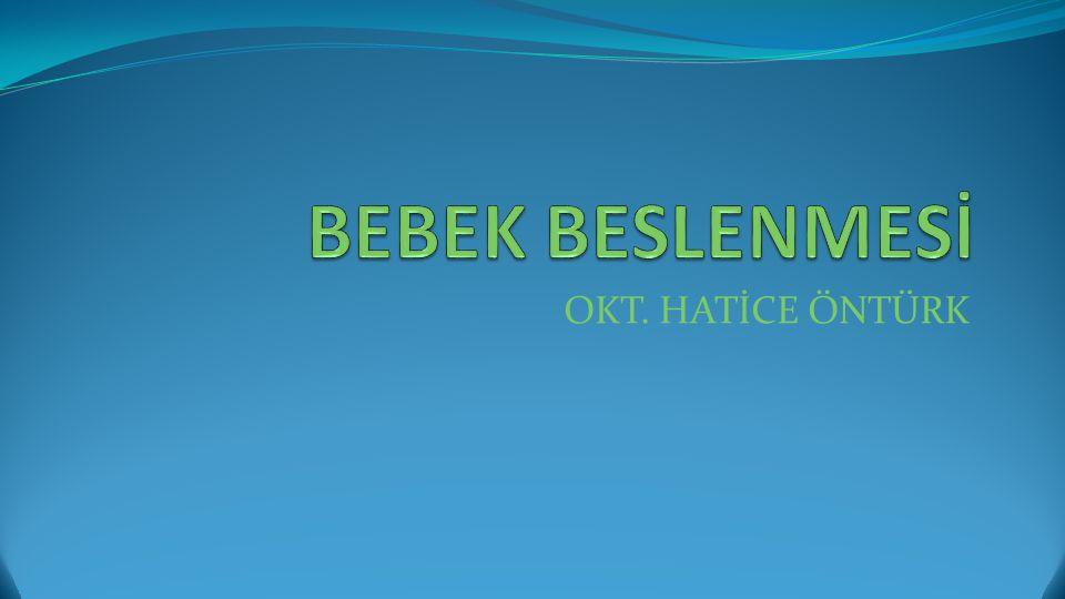 BEBEK BESLENMESİ OKT. HATİCE ÖNTÜRK