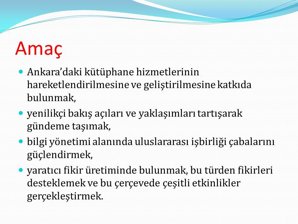Amaç Ankara'daki kütüphane hizmetlerinin hareketlendirilmesine ve geliştirilmesine katkıda bulunmak,