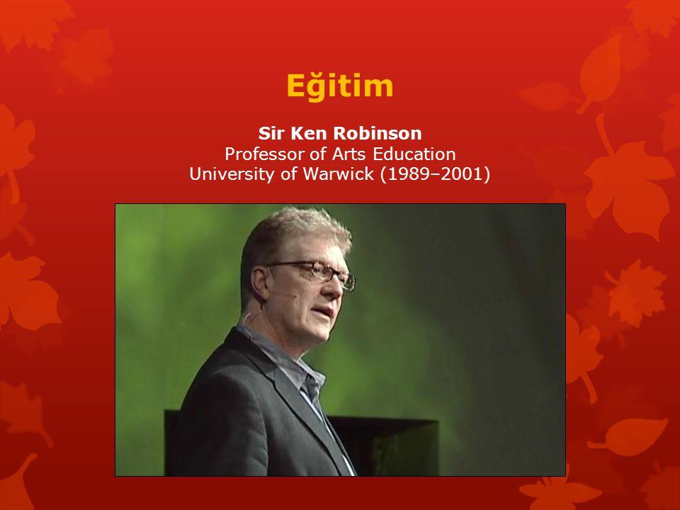 Eğitim Sir Ken Robinson Professor of Arts Education University of Warwick (1989–2001)