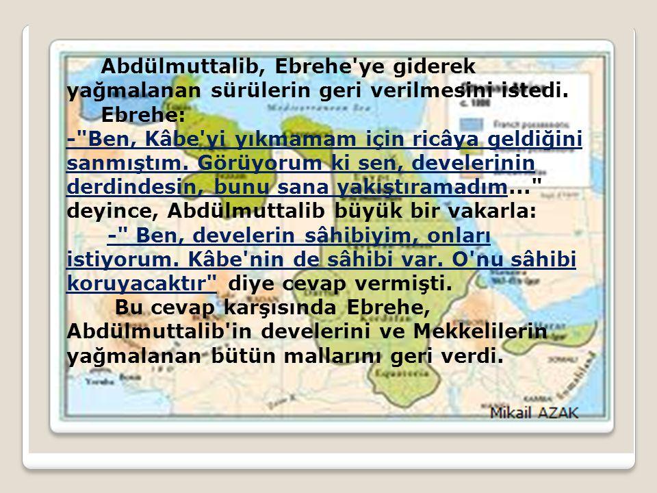 Abdülmuttalib, Ebrehe ye giderek yağmalanan sürülerin geri verilmesini istedi.